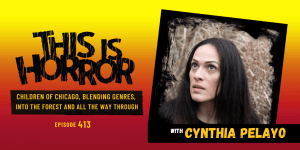 TIH 413: Cynthia Pelayo on Children of Chicago, Blending Genres, and Into The Forest And All The Way Through