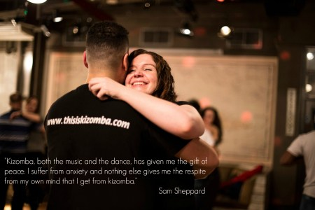 Kizomba, both the music and the dance, has given me the gift of peace. I suffer from anxiety and nothing else gives me the respite from my own mind that I get from kizomba