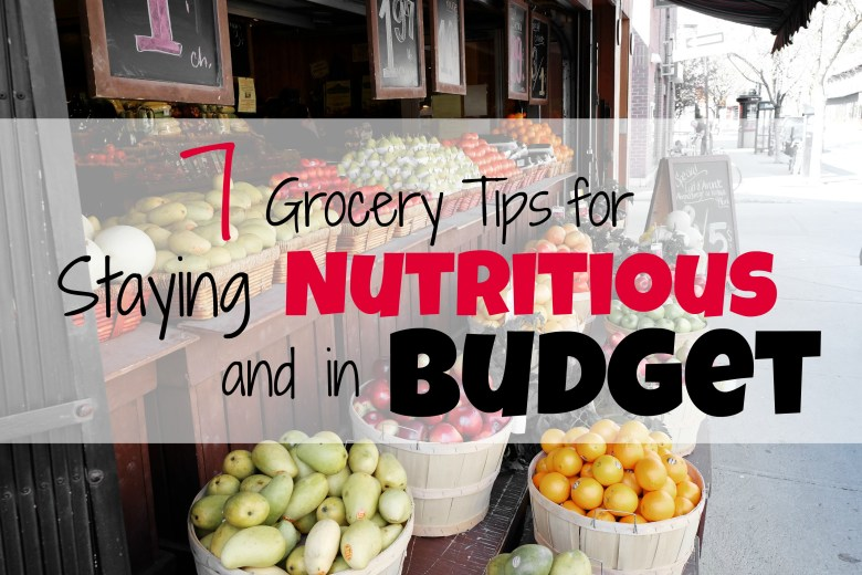 7 grocery tips for staying nutritious an in budget