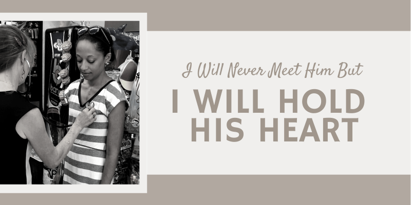 I will never meet him but I will hold his heart - blog banner