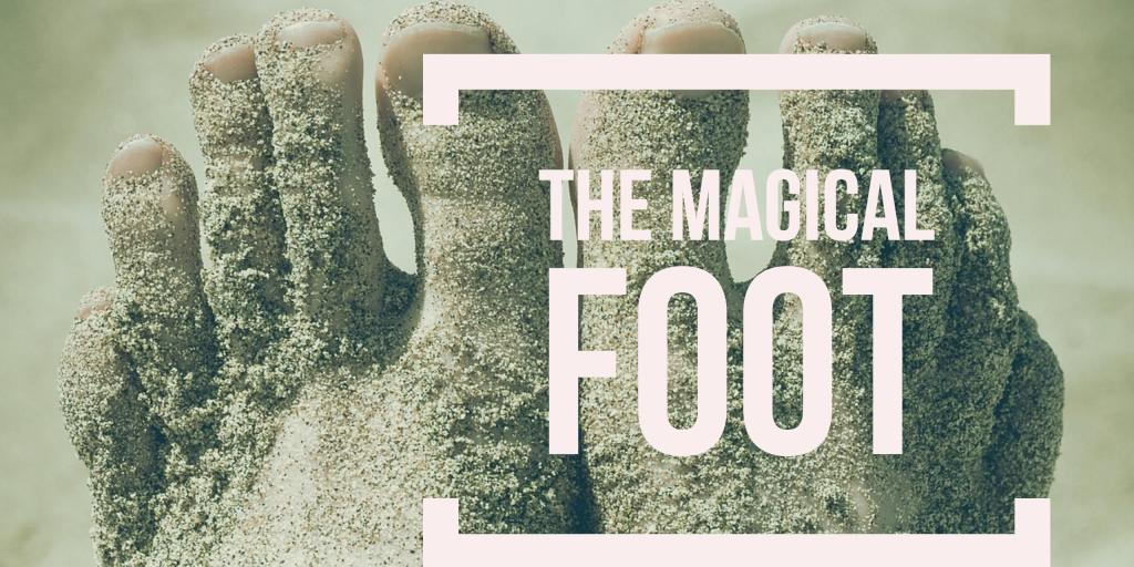 The Magical Foot