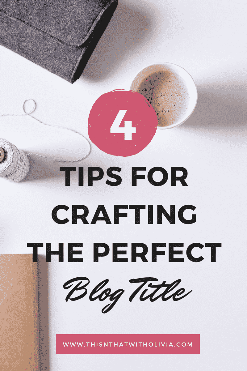 4 Tips for Crafting the Perfect Blog Title