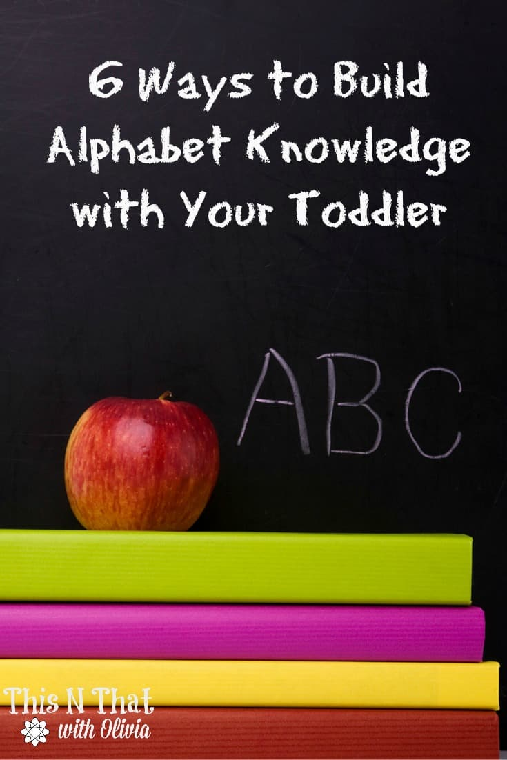 6 Ways to Build Alphabet Knowledge with Your Toddler |ThisNThatwithOlivia.com