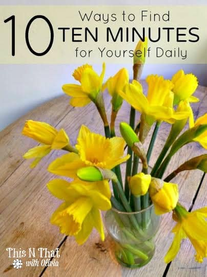 10 Ways to Find 10 Minutes To Yourself Daily | ThisNThatwithOlivia.com