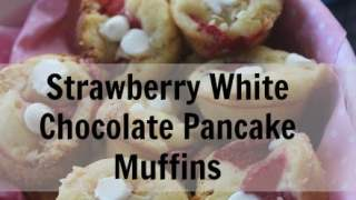 Strawberry White Chocolate Pancake Muffins