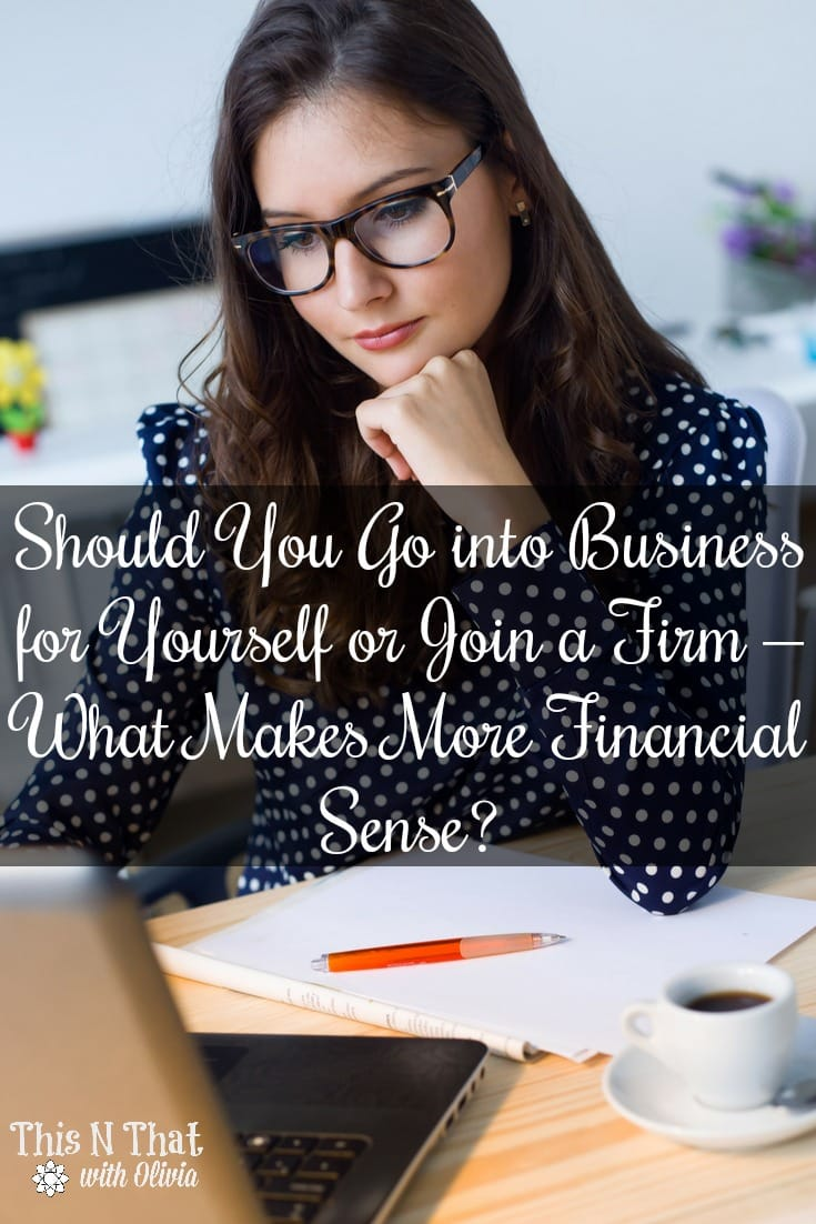 Should You Go into Business for Yourself or Join a Firm – What Makes More Financial Sense?
