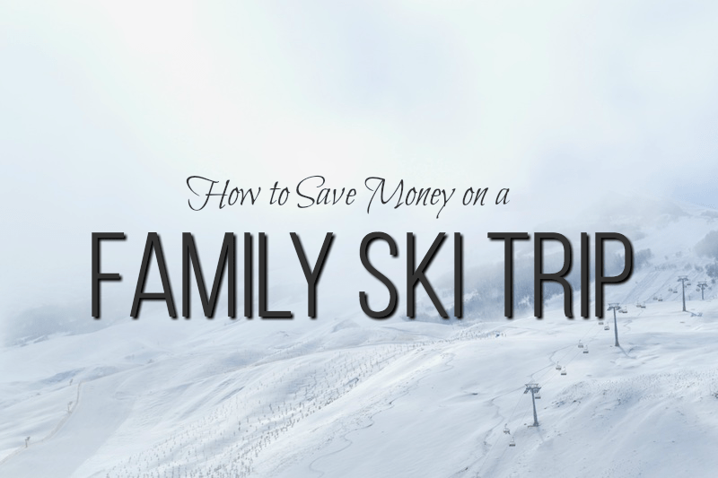 How to Save Money on a Family Ski Trip