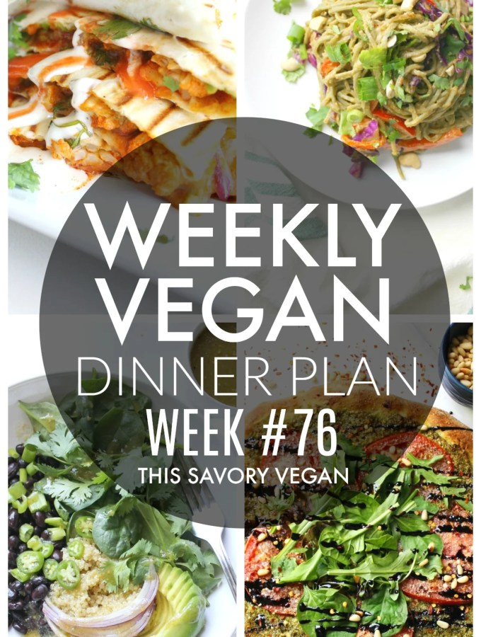 Weekly Vegan Dinner Plan #76 - five nights worth of vegan dinners to help inspire your menu. Choose one recipe to add to your rotation or make them all - shopping list included | ThisSavoryVegan.com #thissavoryvegan #mealprep #dinnerplan