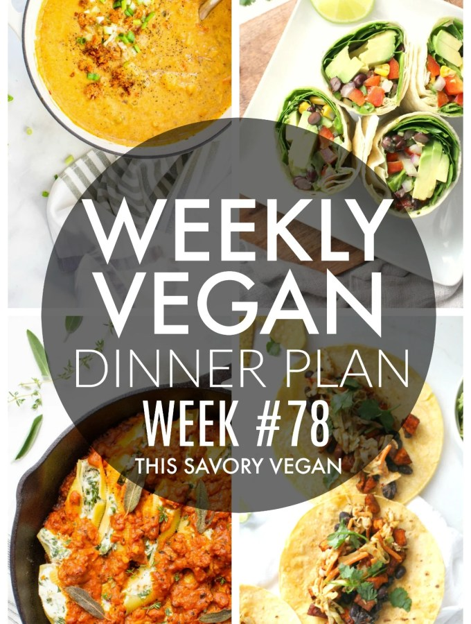 Weekly Vegan Dinner Plan #78 - five nights worth of vegan dinners to help inspire your menu. Choose one recipe to add to your rotation or make them all - shopping list included | ThisSavoryVegan.com #thissavoryvegan #mealprep #dinnerplan