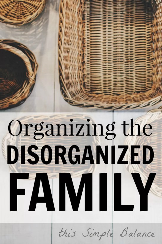 how to organize when your family is disorganized, organizing the disorganized family