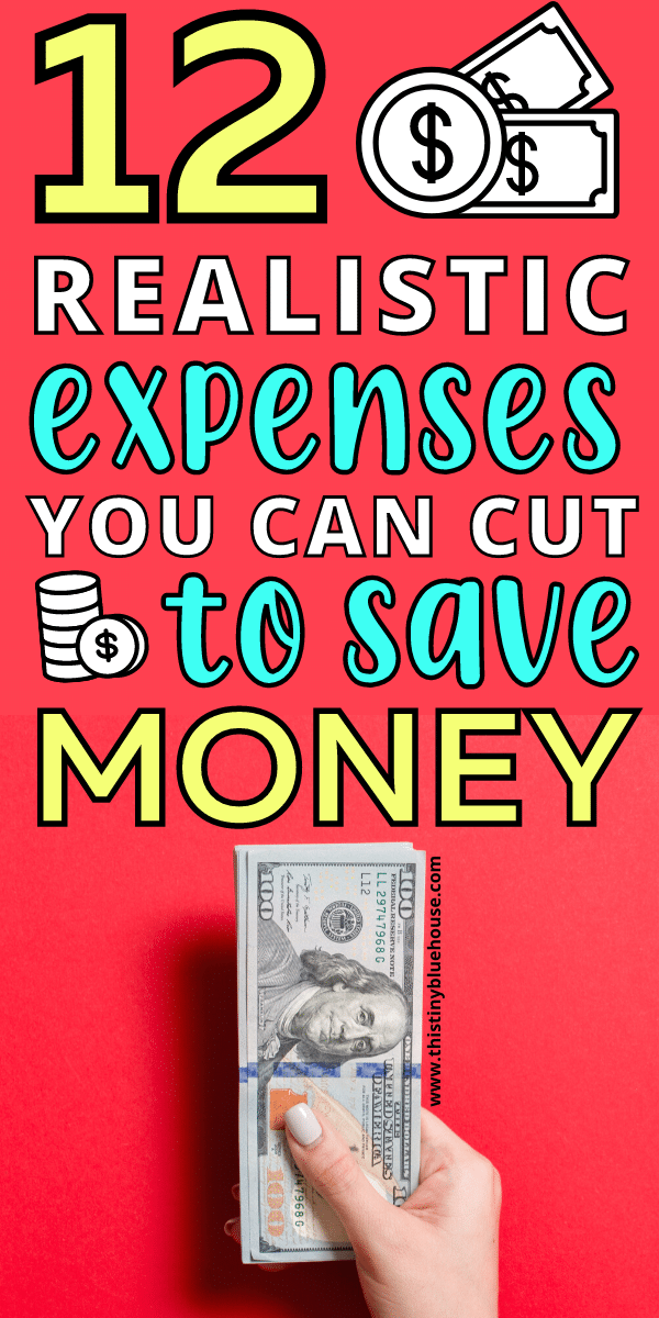 12 Realistic Expenses You Can Cut To Save Money