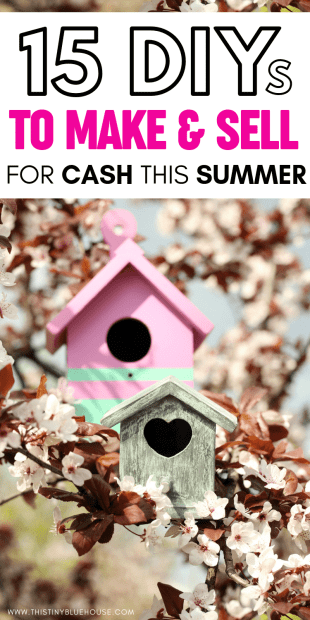 15 Diy Projects To Make And Sell This Summer This Tiny Blue House