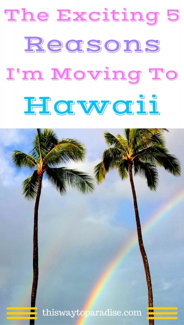 The Exciting 5 Reasons Why I'm Moving To Hawaii Now