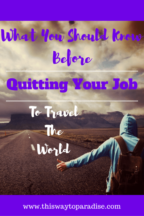 10 Things You Should Know Before Quitting Your Job To Travel The World