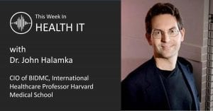 John Halamka This Week in Health IT