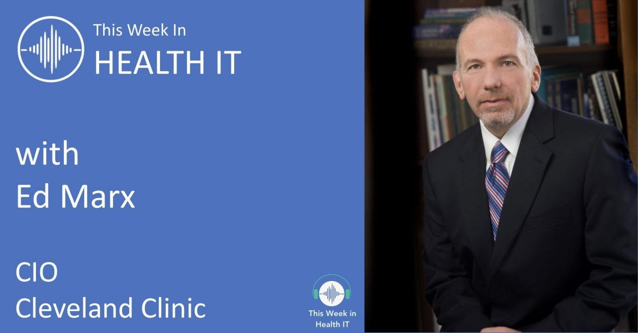 Ed Marx CIO Cleveland Clinic - This Week in Health IT