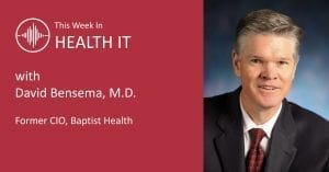 This Week in Health IT - Dr. David Bensema, M.D.