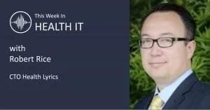 Robert Rice This Week in Health IT