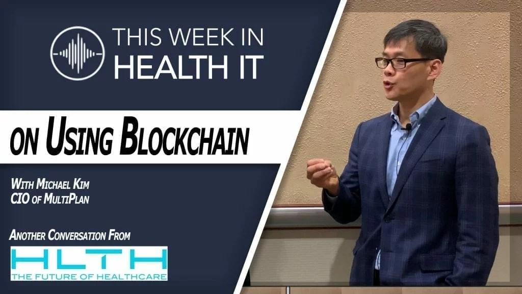Michael Kim MultiPlan Blockchain Healthcare This Week in Health IT