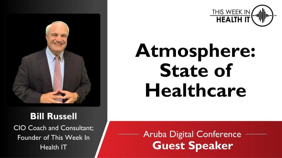 This Week in Health IT Bill Russell Aruba Atmosphere Digital Conference