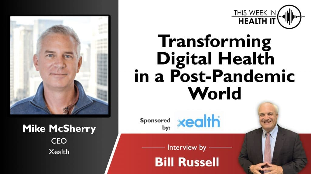 Transforming Digital Health in a Post-Pandemic World with the CEO of Xealth - This Week in Health IT