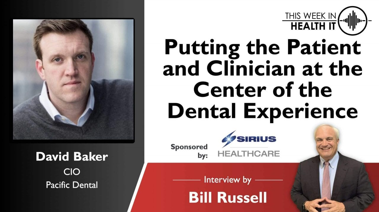 Putting the Patient and Clinician at the Center of the Dental Experience This Week in Health IT David Baker