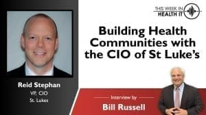 Building Health Communities with Reid Stephen CIO of St Luke's