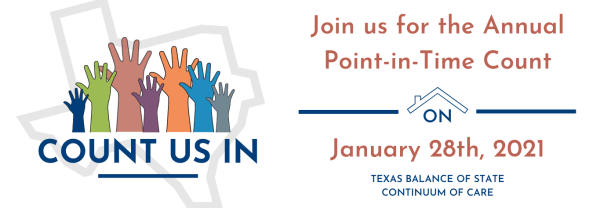 Join us for the Annual Point-in-Time Count on January 28th, 2021. Texas Balance of State Continuum of Care.