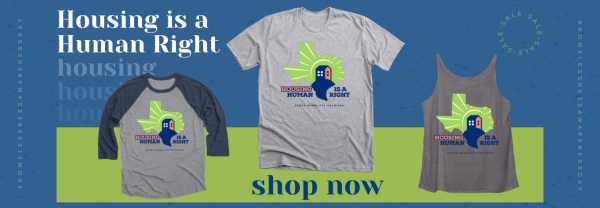Housing is a Human Right campaign shirts in a baseball tee, short sleeve tee, and slouchy tank. Click to shop now.
