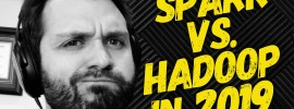 Spark vs. Hadoop 2019