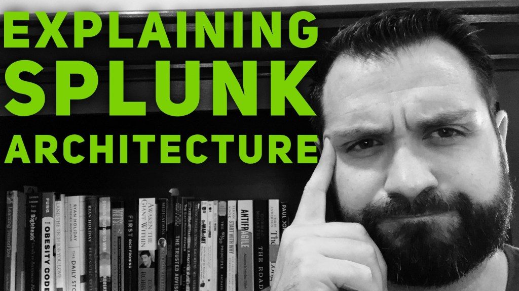 Explaining Splunk Architecture
