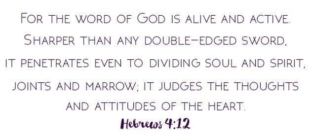 For the word of God is alive and active. Sharper than any double-edged sword, it penetrates even to dividing soul and spirit, joints and marrow; it judges the thoughts and attitudes of the heart. - Hebrews 4:12 // Those Crazy Sorokas