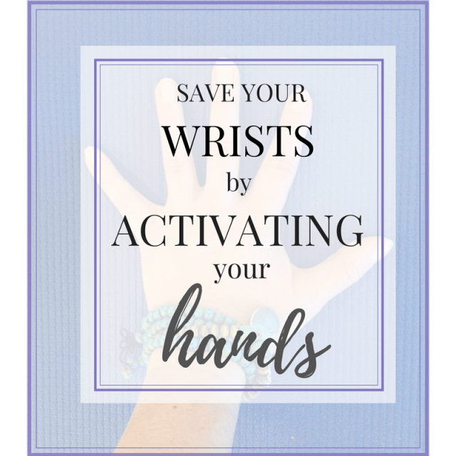 Save your Wrists by Activating your Hands
