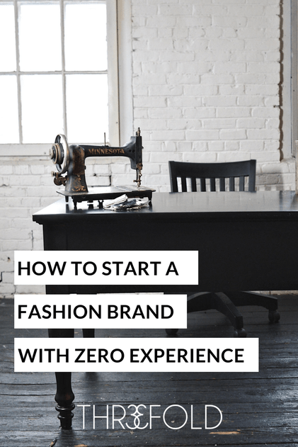 How To Start A Fashion Brand With Zero Experience The