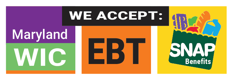 We accept Maryland WIC • EBT • SNAP Benefits