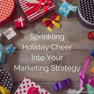 Advice for Sprinkling Holiday Spirit into Your Marketing Strategy