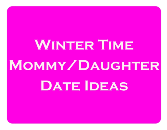 Mommy Daughter Day Ideas