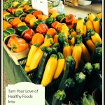 Turn Your Love of Healthy Foods into a Business You Will Love