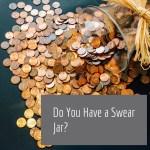 Do You Have a Swear Jar?