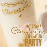 How to Plan a Christening Celebration Party