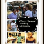 Five Things I Learned Travelling in Colombia with World Vision Canada #TMMWVC #TravelTuesday