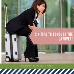 Six Tips to Conquer the Layover #Travel
