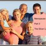 Menopause Series – Part 3 – The Bright Side of Menopause