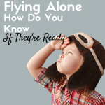 Flying Alone – How Will You Know When Your Child Is Ready? #travel