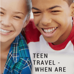 Teen Travel – When Are They Ready To Go Solo?