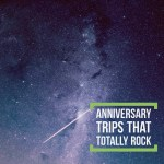 Six Anniversary Trips that Totally Rock