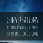 Conversations With My Canadian Kids About The US Election Outcome