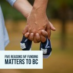Five Reasons IVF Funding Matters to BC #IVF4BC