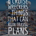 6 Cruise Wreckers – Things That Can Ruin Travel Plans