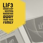 Lif3 Smartchip – Keeping Radiation Away from Your Family #GetCellSmart